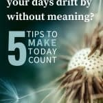 You'll Never Have This Day Again: 5 Tips to Make it Count 4