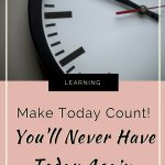 You'll Never Have This Day Again: 5 Tips to Make it Count 2