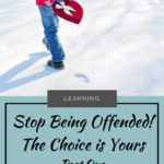 How to Choose to Not be Offended 1