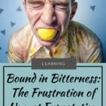 Bound in Bitterness: The Frustration of Unmet Expectations 1