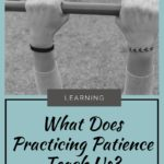 What Does Practicing Patience Teach Us...