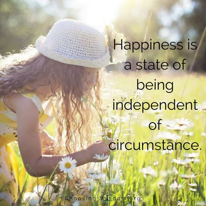 Happiness is a state of being independent of circumstance