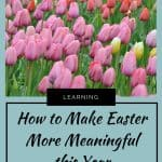 How to Make Easter More Meaningful this Year 2