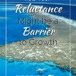 How Your Reluctance Might be a Barrier to Growth 1