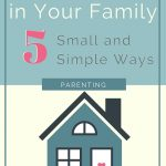 Small and Simple Ways to Grow Faith in Your Family 2
