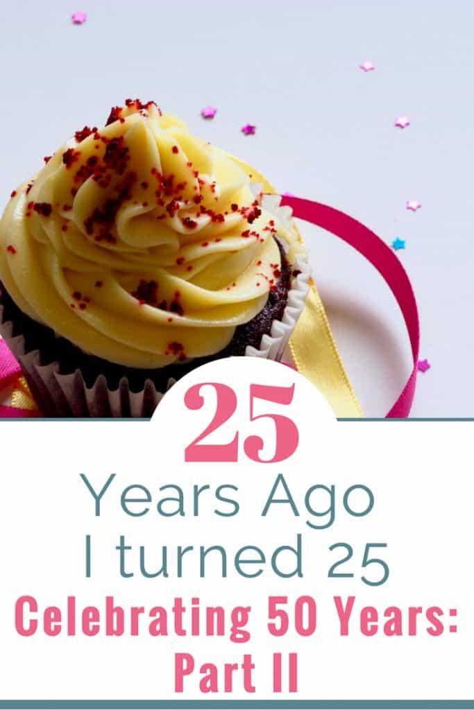 25 Years Ago I Turned 25: Birthday Wisdom 5