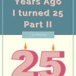25 Years Ago I Turned 25: Part II 1