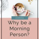 Why You Want to be a Morning Person and How to Make it Happen 2