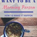 Why You Want to be a Morning Person and How to Make it Happen 3