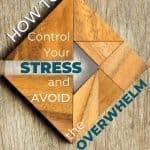 How to Get Control of Your Stress and Avoid the Overwhelm 2