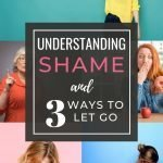 Understanding Shame and 3 Ways to Let it Go 2